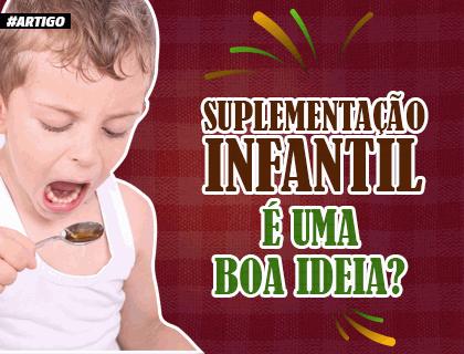 SUPLEMENTAÇÃO INFANTIL É UMA BOA IDÉIA ?