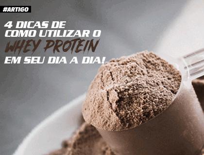 4 DICAS DE COMO UTILIZAR WHEY