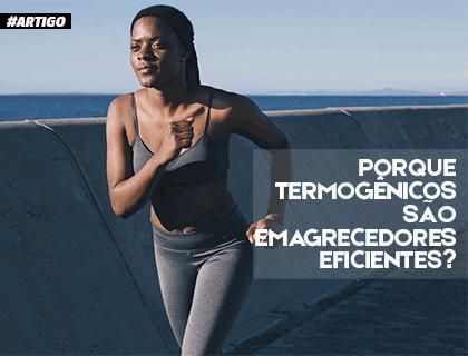 PORQUE TERMOGENICOS SÃO EMAGRECEDORES TAO EFICIENTES
